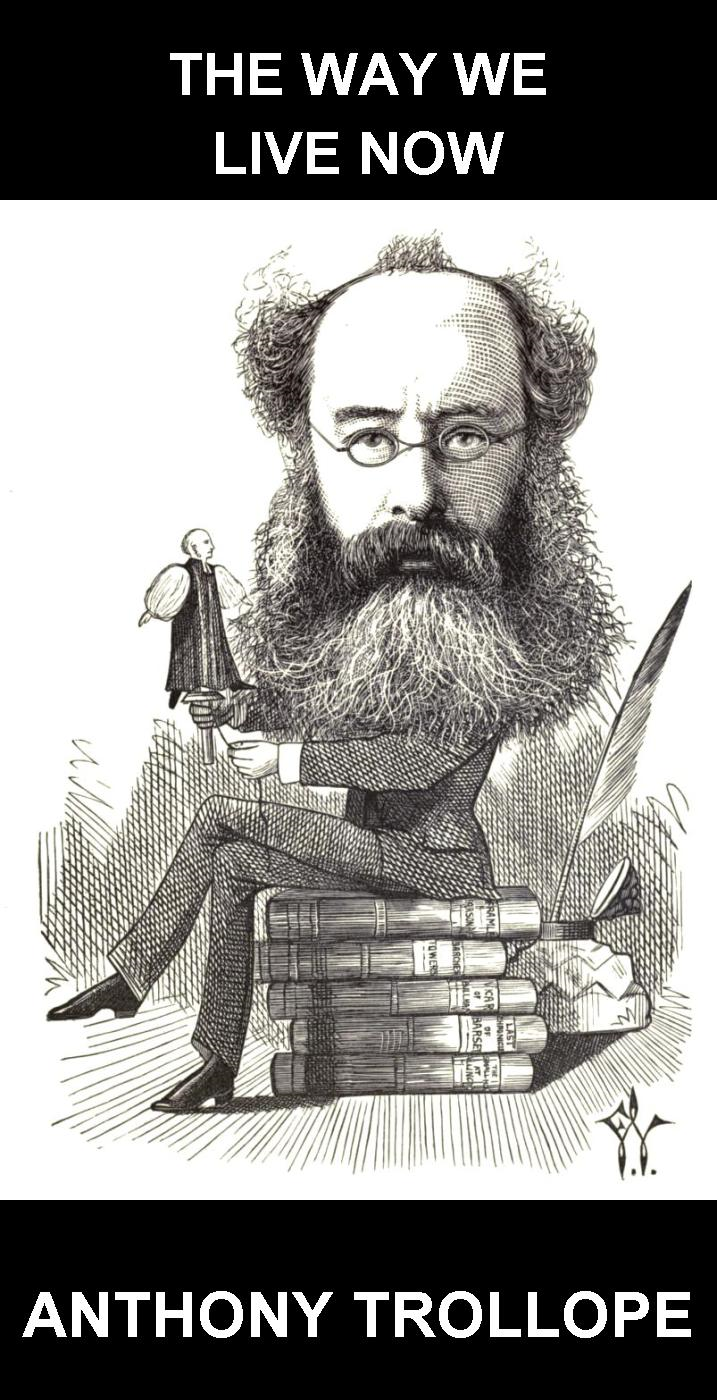Eternity Ebooks  Anthony Trollope - The Way We Live Now [mit Glossar in Deutsch]