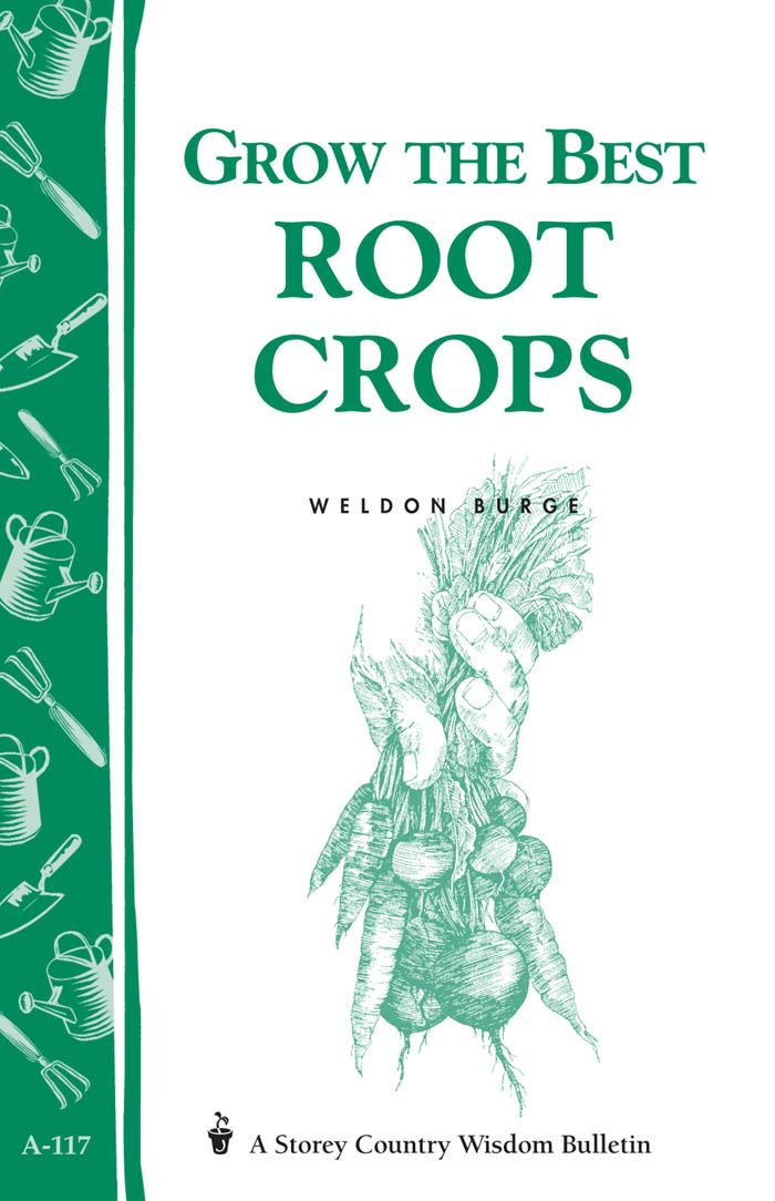 Grow the Best Root Crops By: Weldon Burge