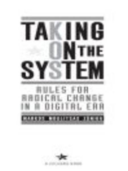 Taking on the System: Rules for Change in a Digital Era By: Markos Moulitsas Zuniga