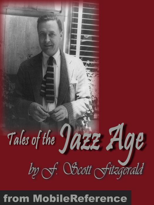 Francis Scott Fitzgerald - Tales Of The Jazz Age: The Curious Case Of Benjamin Button, The Diamond As Big As The Ritz, My Last Flappers & More (Mobi Classics)