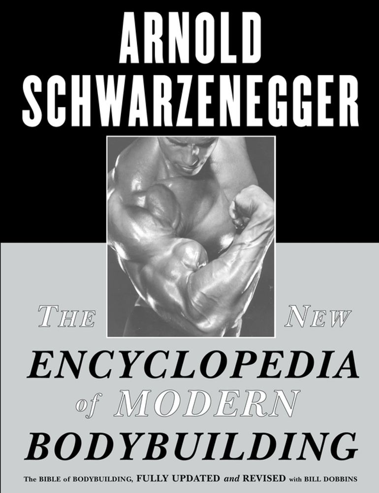 The New Encyclopedia of Modern Bodybuilding By: Arnold Schwarzenegger
