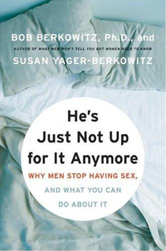 He's Just Not Up for It Anymore By: Bob Berkowitz,Susan Yager-Berkowitz