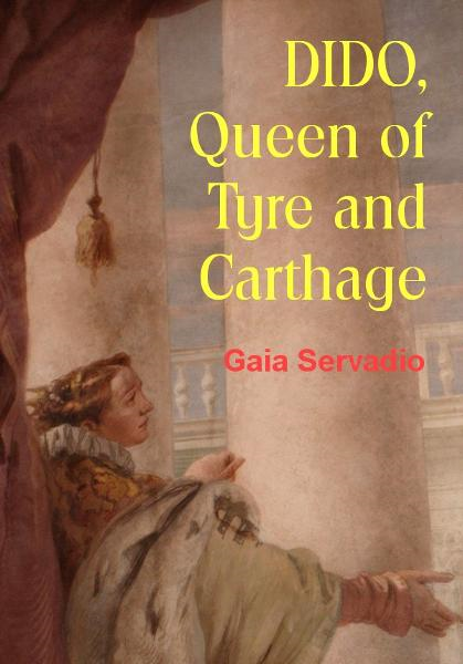 DIDO Queen of Tyre and Carthage By: Gaia Servadio