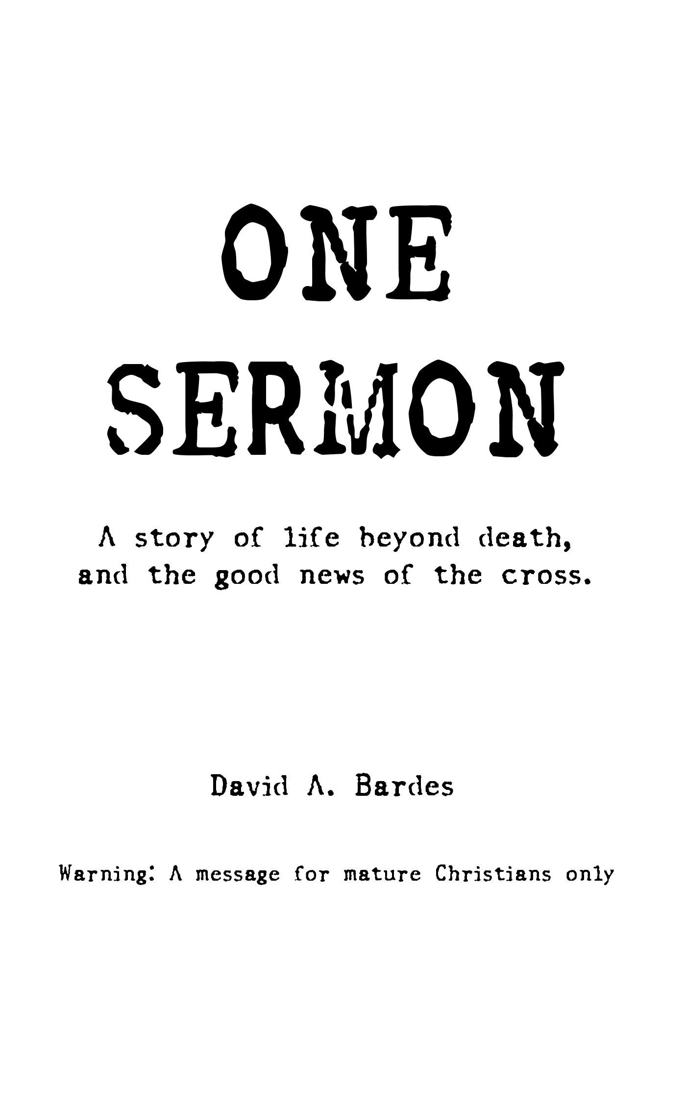 One Sermon: A story of life beyond death, and the good news of the cross.