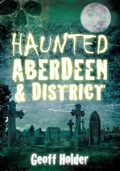 Haunted Aberdeen & District