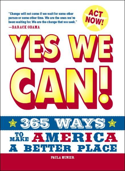 Yes, We Can!: 365 Ways to Make America a Better Place