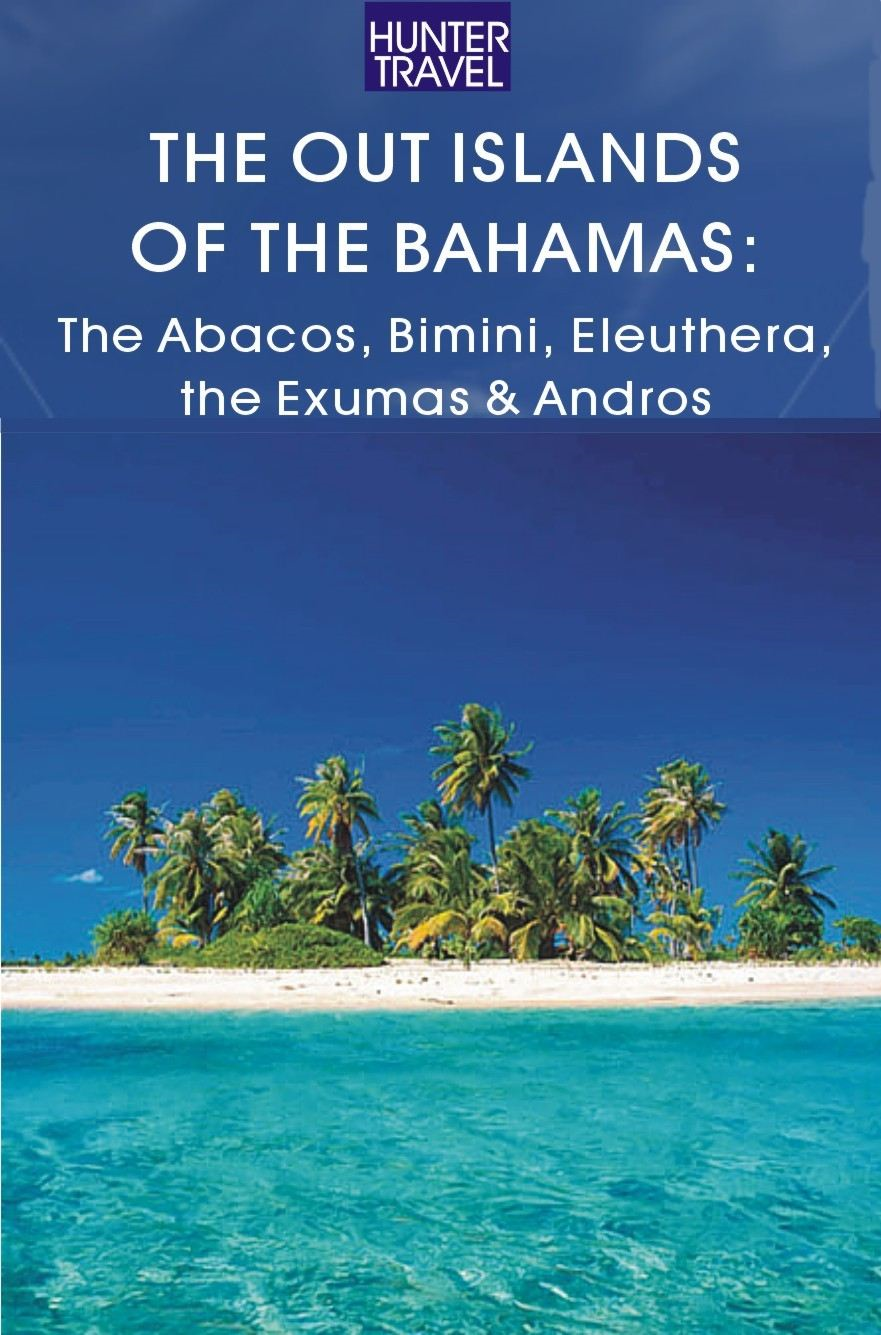 The Out Islands of the Bahamas: The Abacos, Bimini, Eleuthera, the Exumas & Andros By: Blair Howard