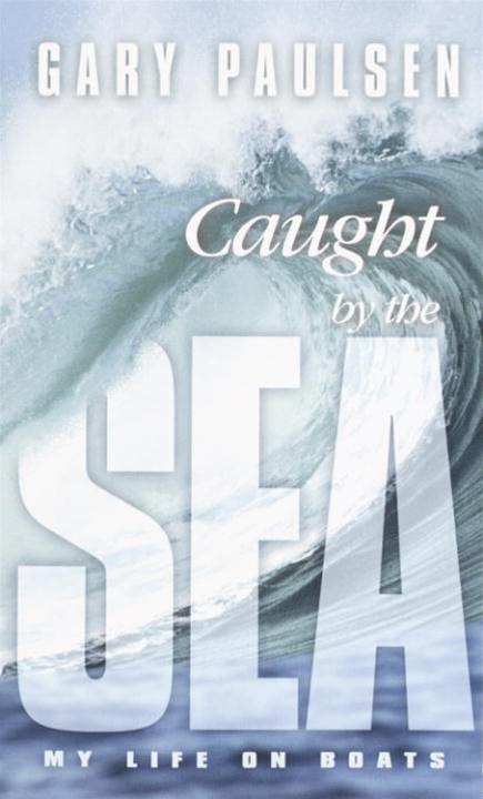 Caught by the Sea By: Gary Paulsen