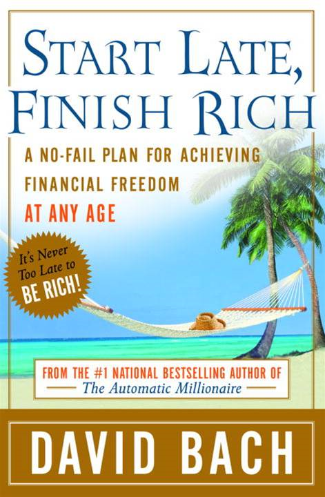 Start Late, Finish Rich By: David Bach