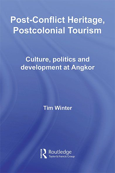 Post-conflict Heritage,  Postcolonial Tourism Tourism,  Politics and Development at Angkor