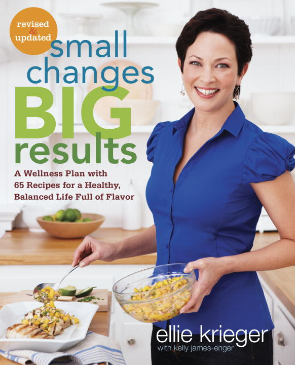 Small Changes, Big Results, Revised and Updated By: Ellie Krieger