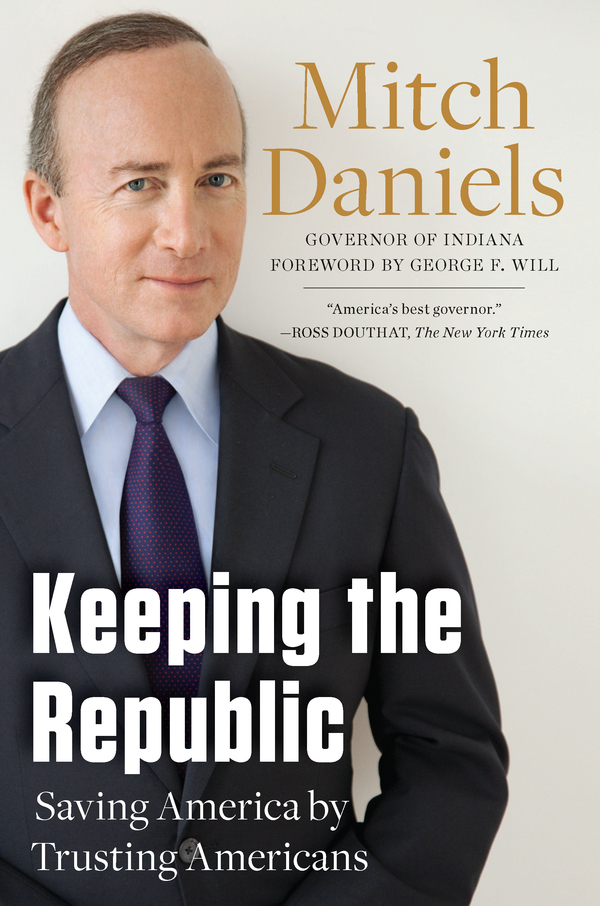 Keeping the Republic: Saving America by Trusting Americans By: Mitch Daniels