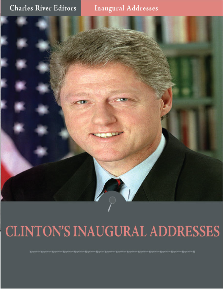 Inaugural Addresses: President Bill Clintons Inaugural Addresses (Illustrated) By: Bill Clinton