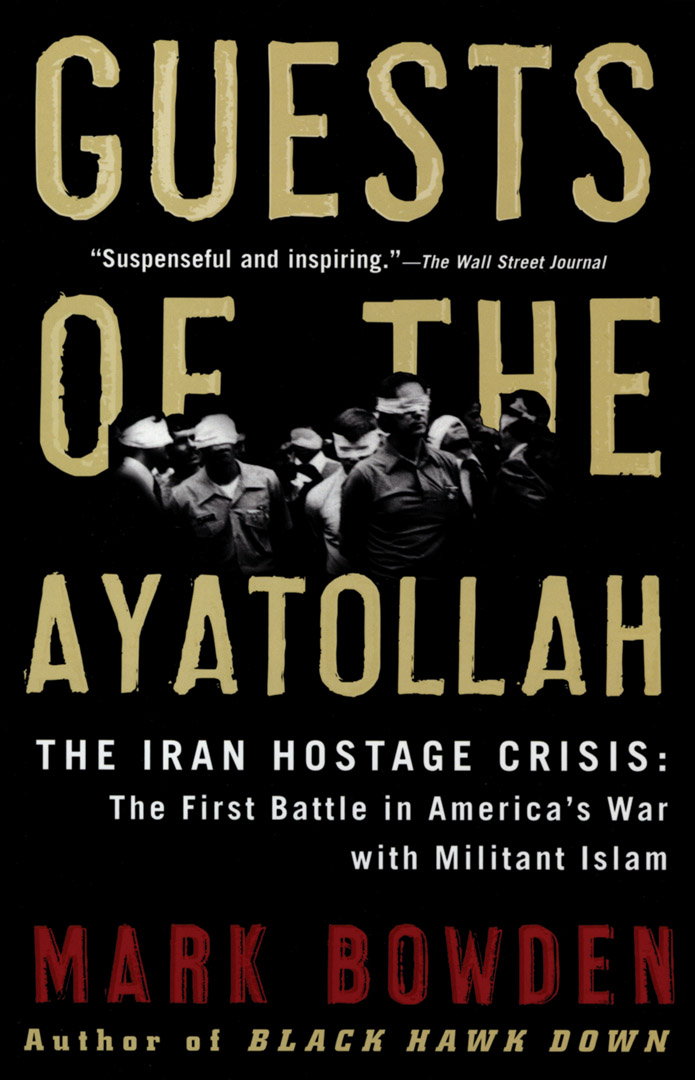 Guests of the Ayatollah By: Mark Bowden