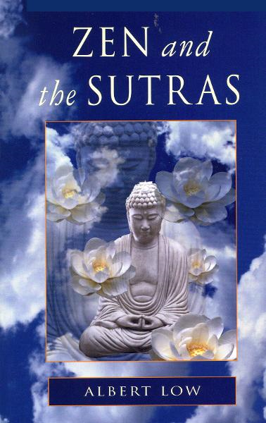 Zen and the Sutras By: Albert Low