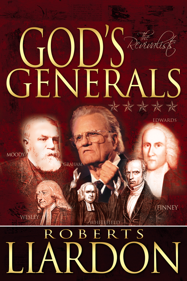 God's Generals: The Revivalists By: Roberts Liardon