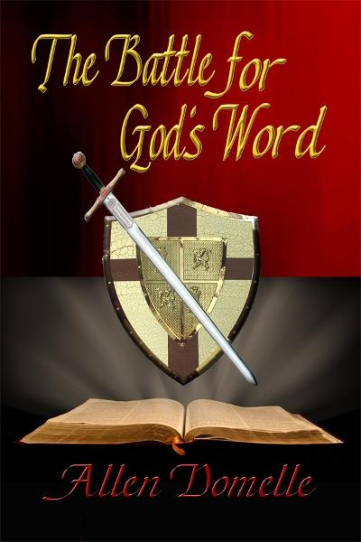 The Battle for God's Word By: Allen Domelle
