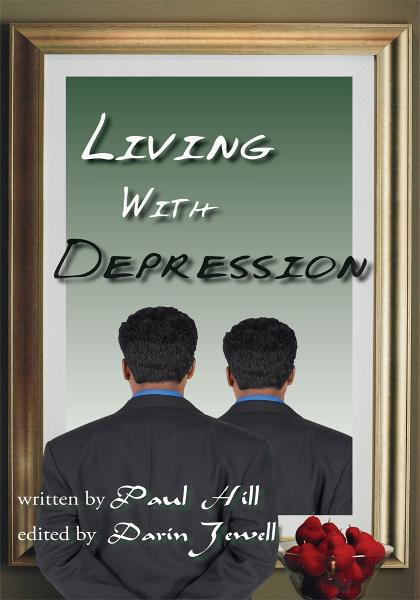 Living With Depression By: Paul Hill