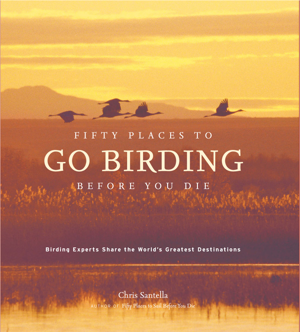 Fifty Places to Go Birding Before You Die By: Chris Santella