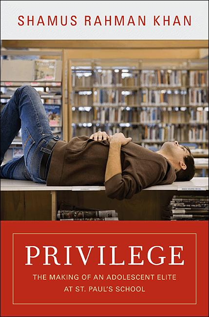 Privilege By: Shamus Rahman Khan