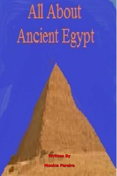 All About Ancient Egypt By: Monica P