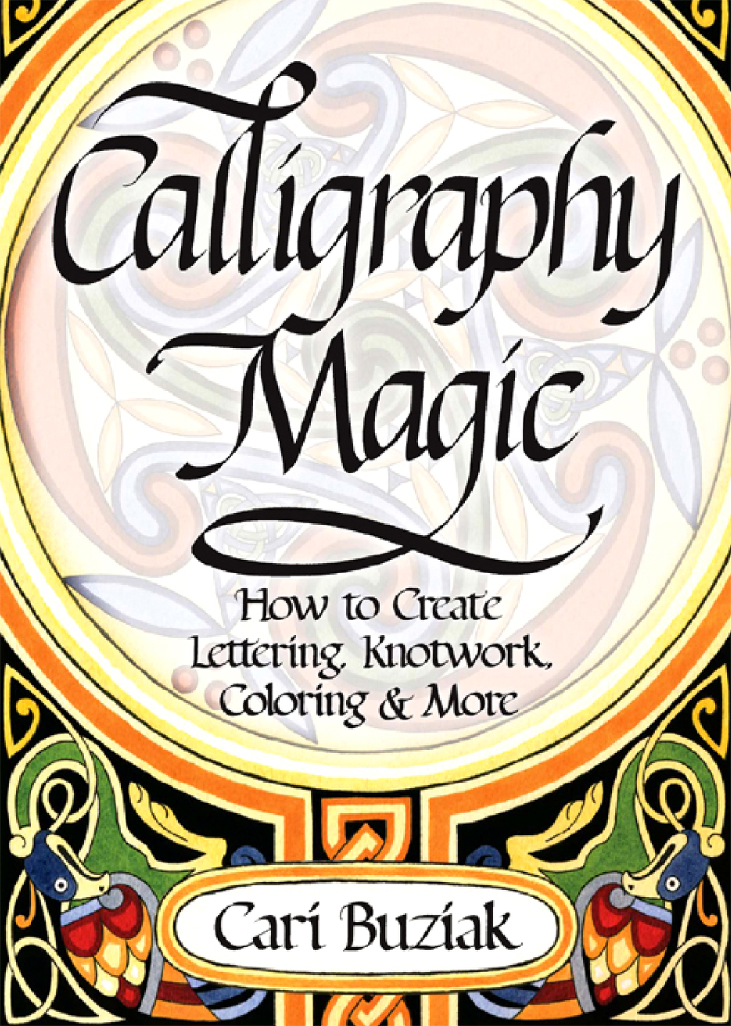 Calligraphy Magic How to Create Lettering,  Knotwork,  Coloring and More
