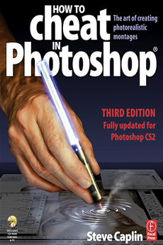 How to Cheat in Photoshop The art of creating photorealistic montages - updated for CS2