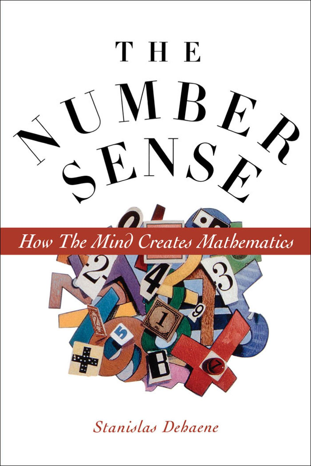 The Number Sense : How the Mind Creates Mathematics