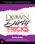 Adobe Photoshop CS Down & Dirty Tricks By: Scott Kelby