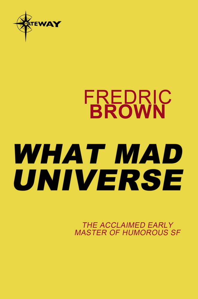 What Mad Universe By: Fredric Brown