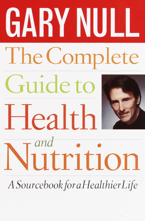 The Complete Guide to Health and Nutrition By: Gary Null, Ph.D.