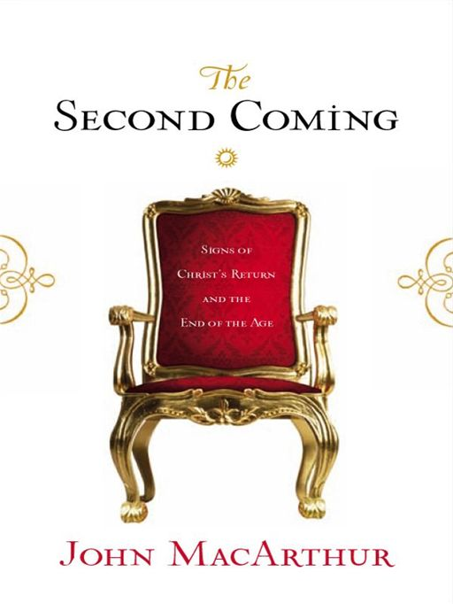 The Second Coming: Signs of Christ's Return and the End of the Age By: Arthur W. Pink,John MacArthur