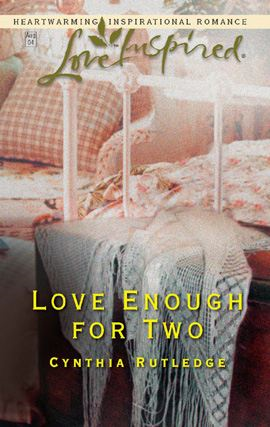 Love Enough for Two By: Cynthia Rutledge