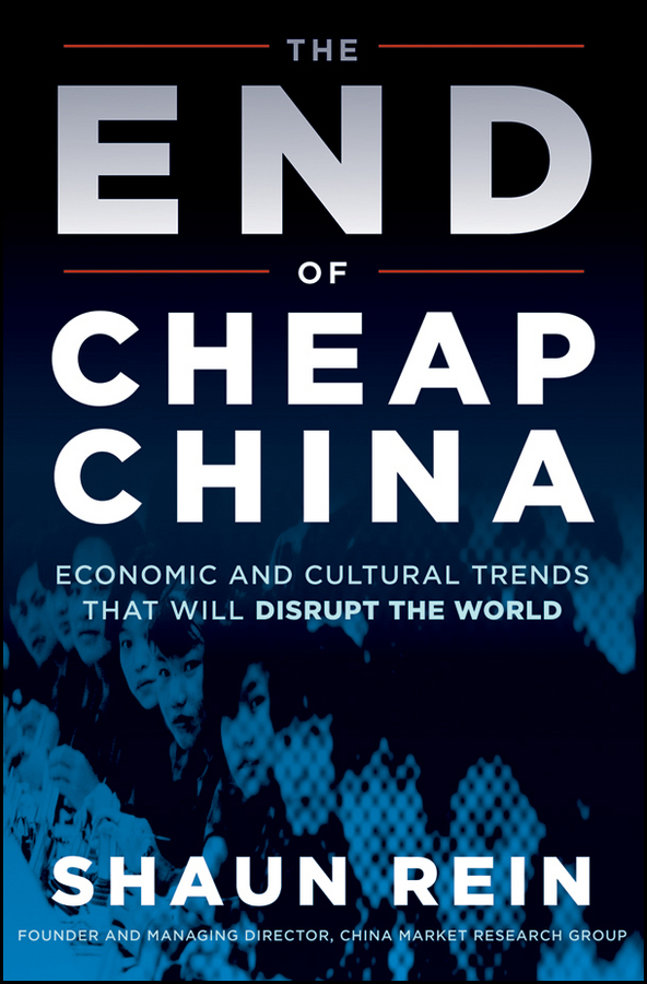 The End of Cheap China By: Shaun Rein