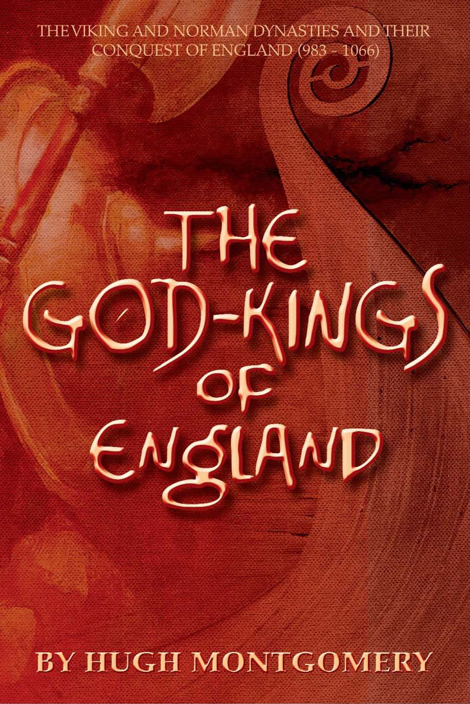 The God-Kings of England: The Viking and Norman Dynasties and Their Conquest of England (983 -1066)