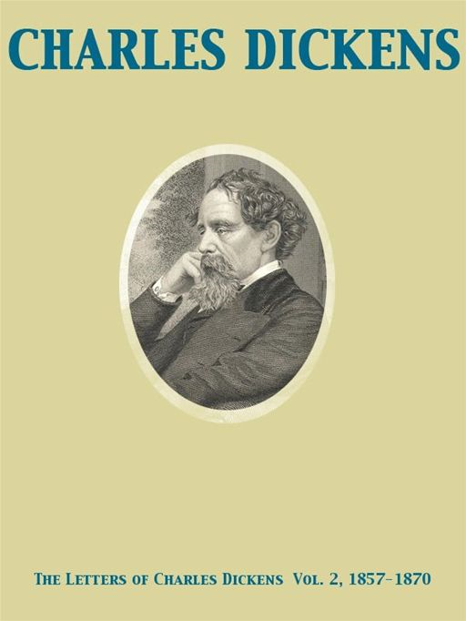 The Letters of Charles Dickens  Vol. 2, 1857-1870 By: Charles Dickens,Georgina Hogarth,Mamie Dickens