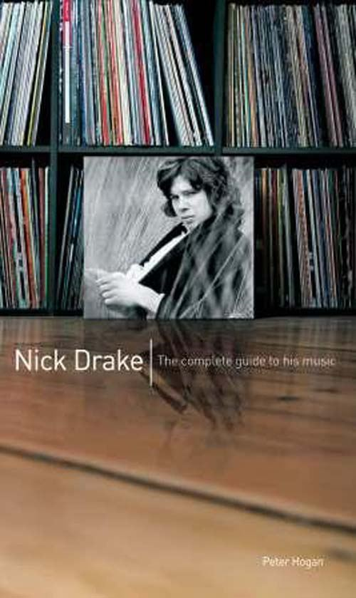 Nick Drake: The Complete Guide to his Music By: Peter Hogan