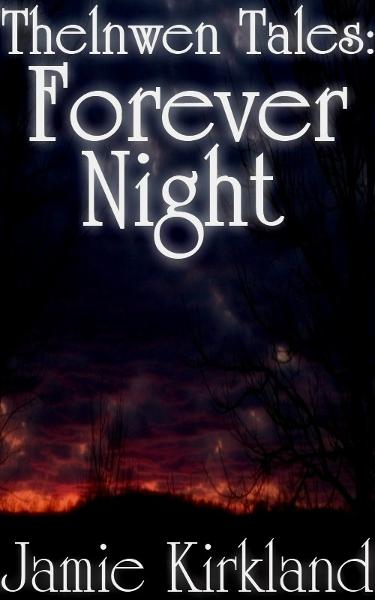 Thelnwen Tales: Forever Night By: Jamie Kirkland