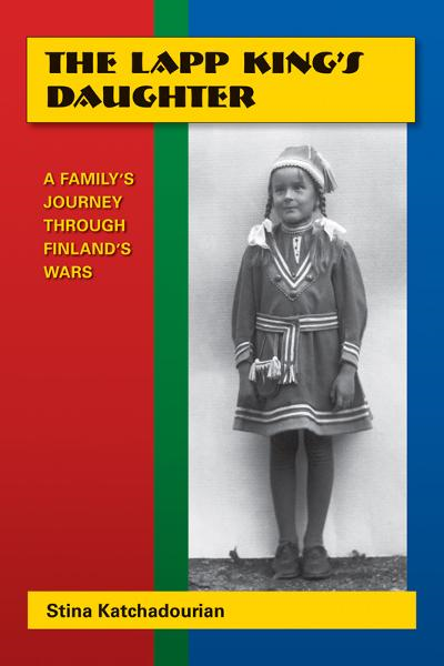 The Lapp King's Daughter: A Family's Journey Through Finland's Wars By: Katchadourian Stina