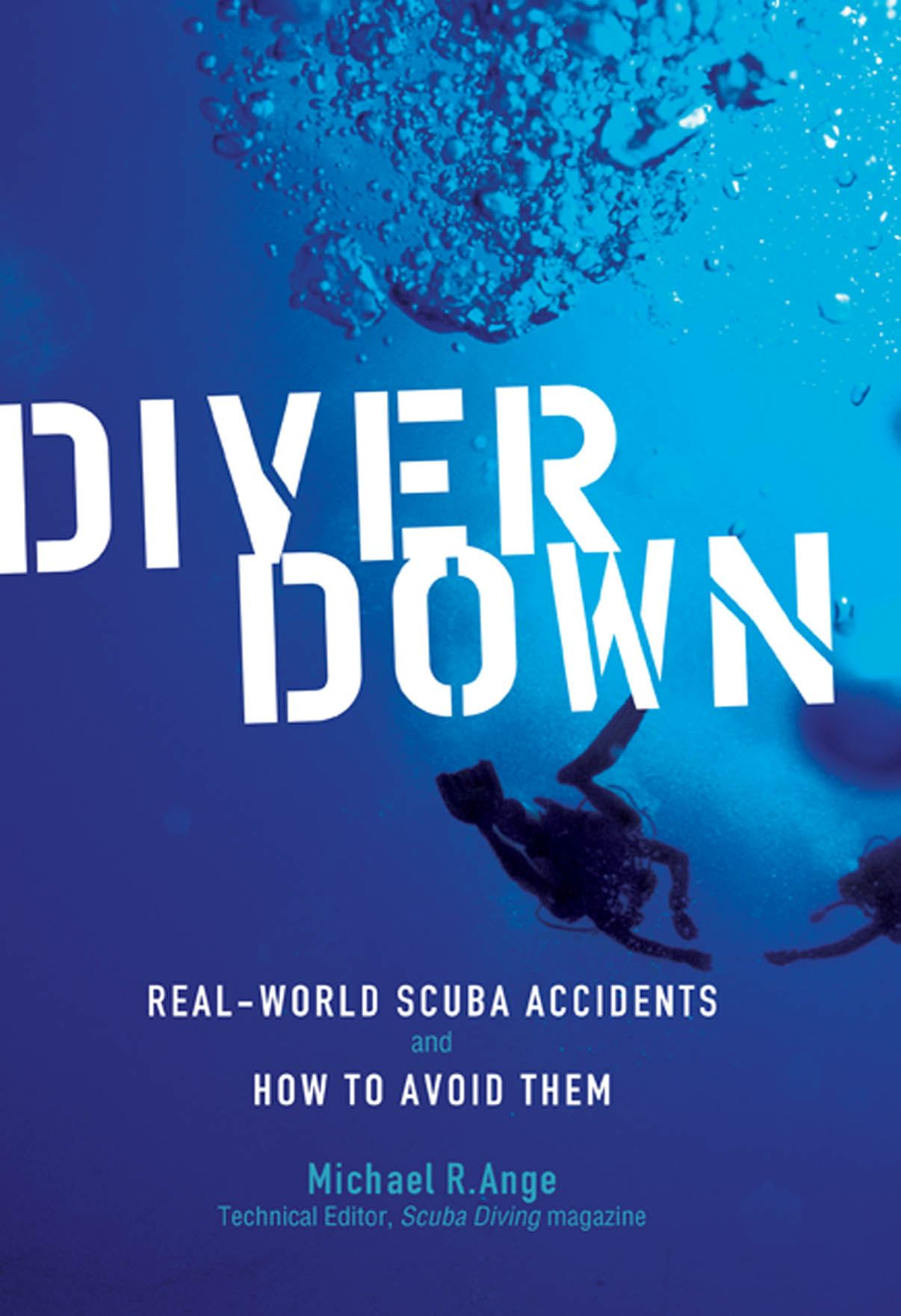 Diver Down : Real-World SCUBA Accidents and How to Avoid Them