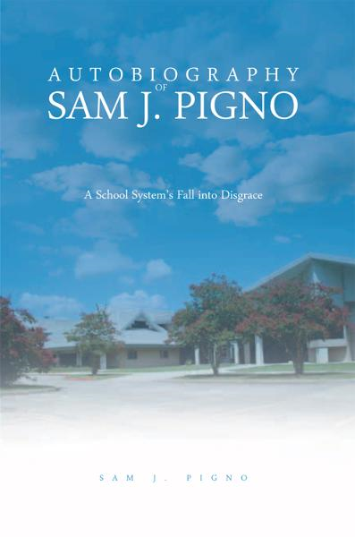 AUTOBIOGRAPHY OF SAM J. PIGNO