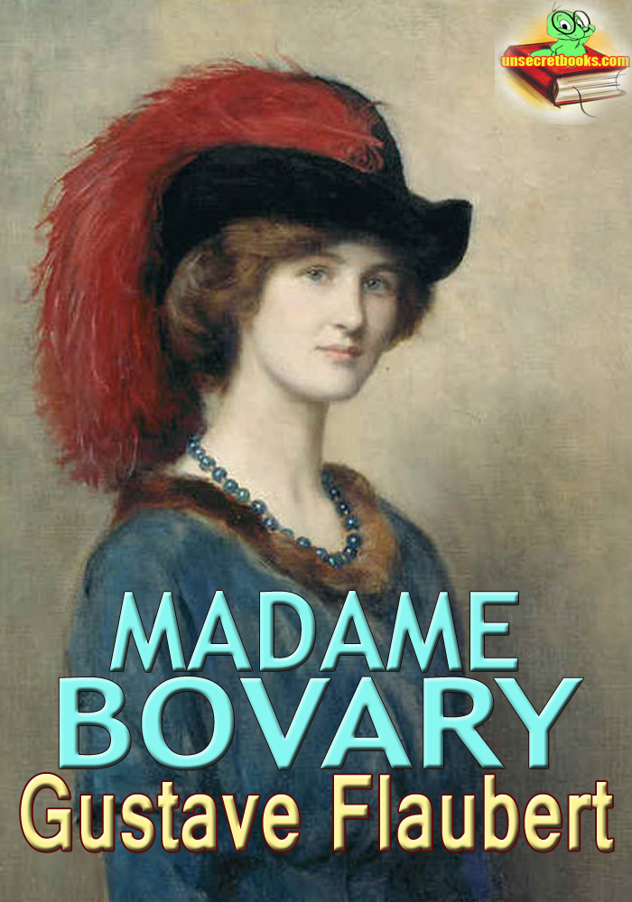 "an analysis of sensual symbolism in madame bovary by gustave flaubert The power of ""madame bovary"" stems from flaubert's determination to albeit a sensitive and sensual madame bovary provincial ways by gustave."