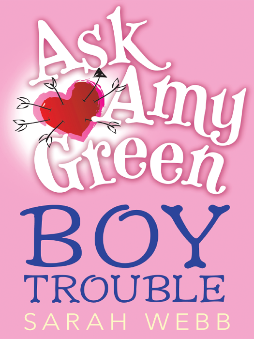 Ask Amy Green: Boy Trouble By: Sarah Webb