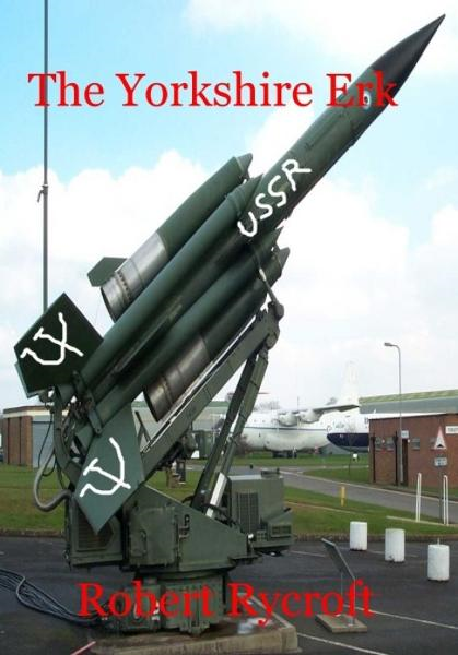 The Yorkshire Erk By: Robert Rycroft