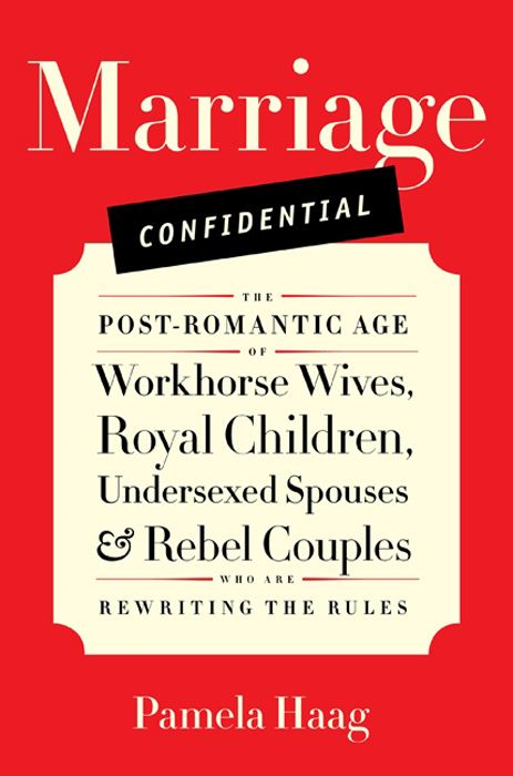 Marriage Confidential By: Pamela Haag