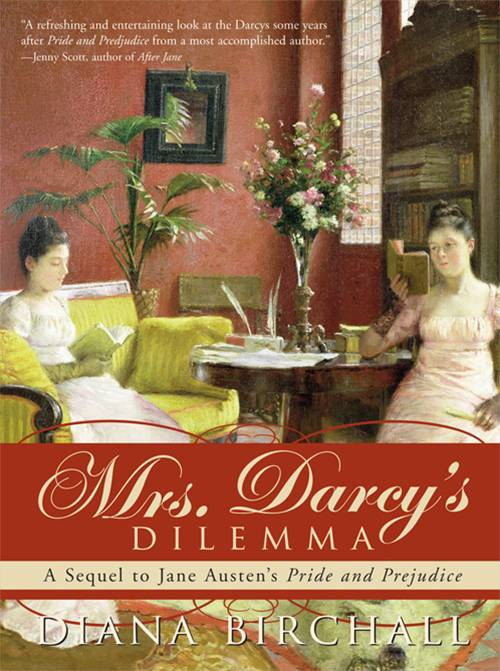 Mrs. Darcy's Dilemma: A Sequel to Jane Austen's Pride and Prejudice By: Diana BirchallDiana Birchall