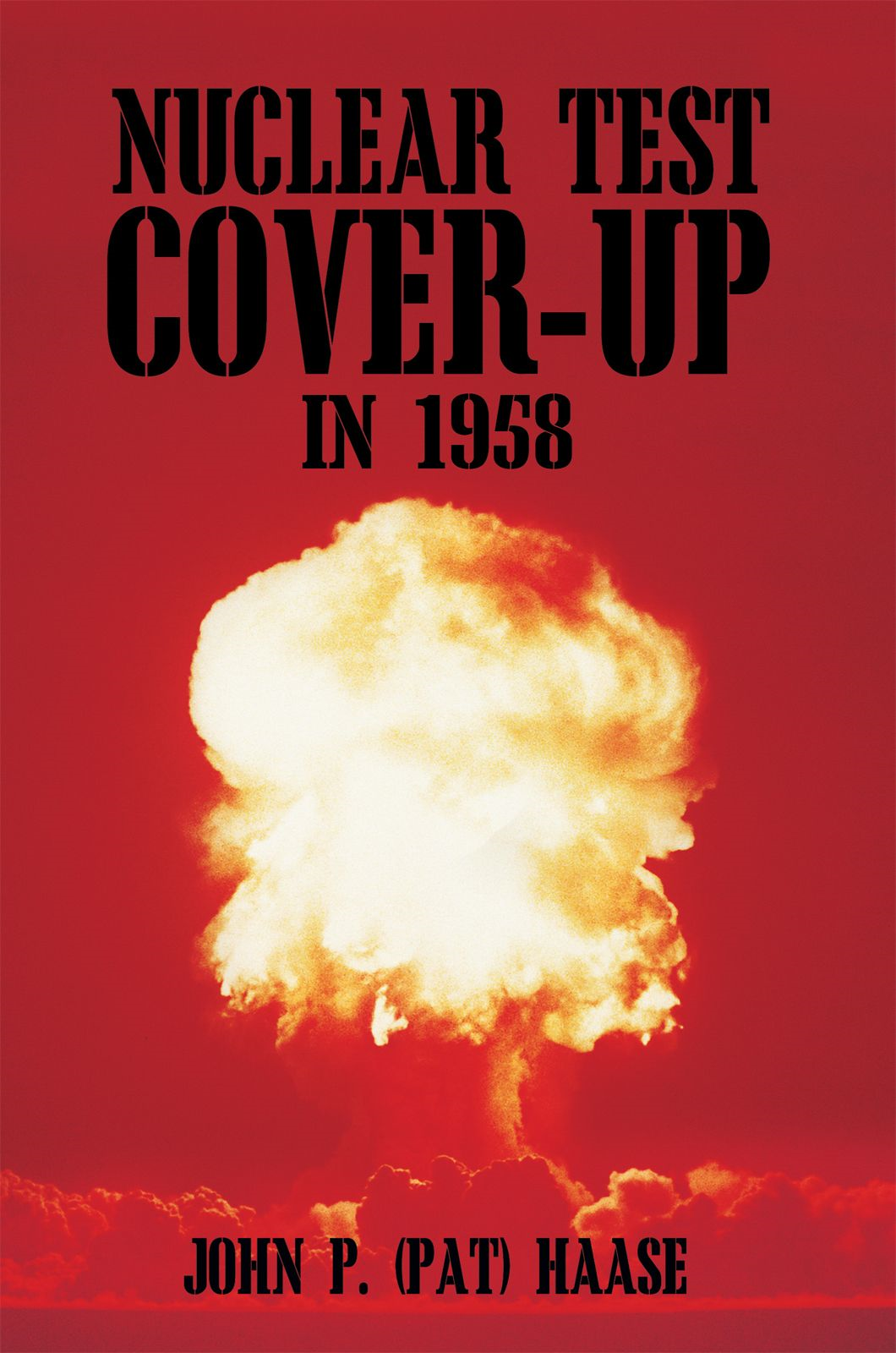 Nuclear Test Cover-Up in 1958 By: John P. (Pat) Haase