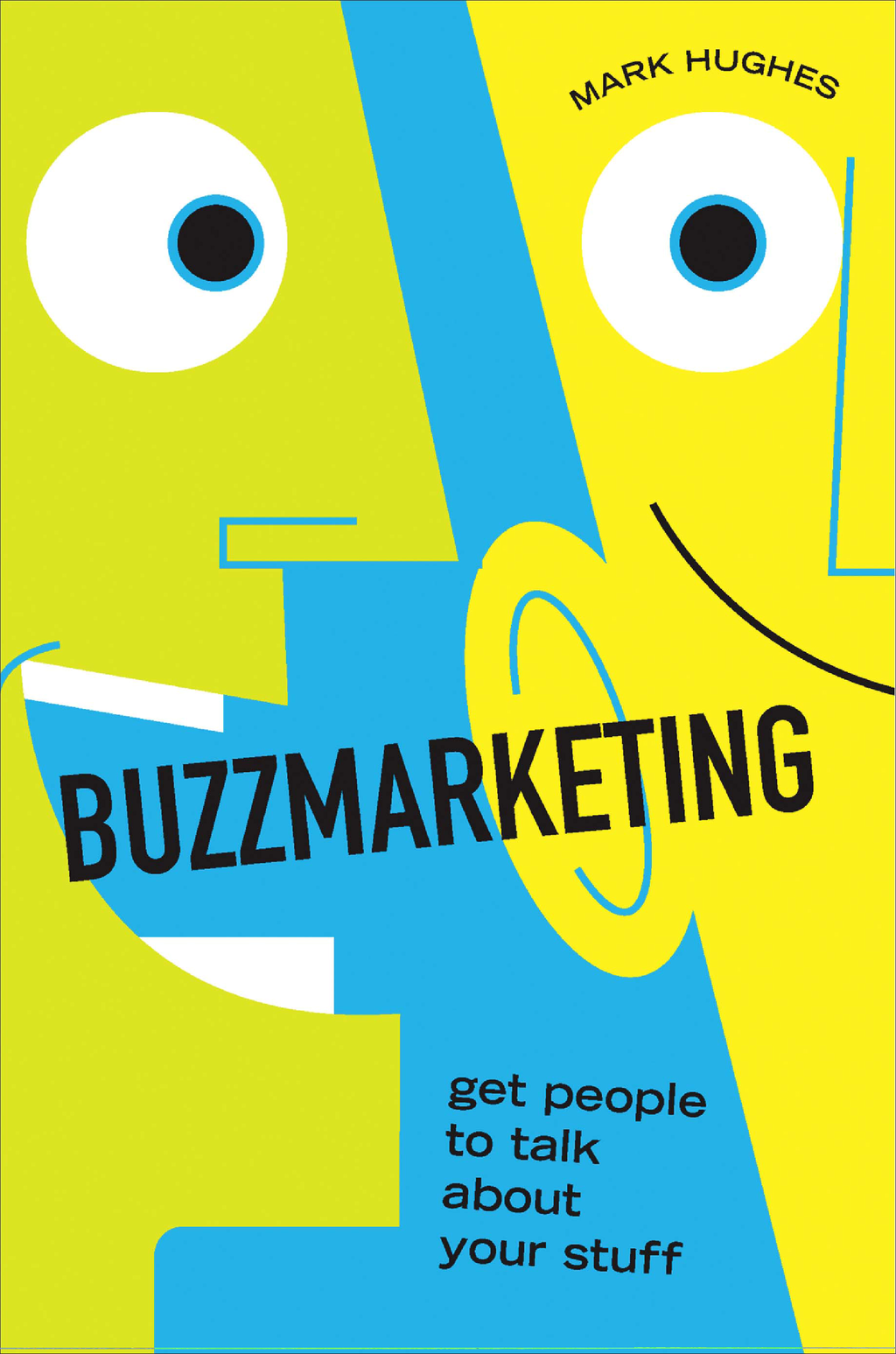 Buzzmarketing: Get People to Talk About Your Stuff By: Mark Hughes