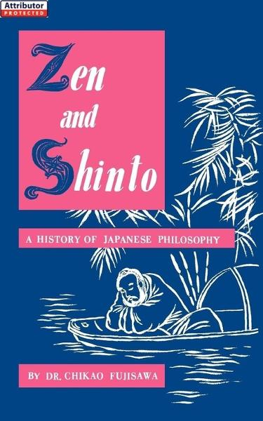 Zen and Shinto: A History of Japanese Philosophy