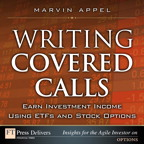 Writing Covered Calls: Earn Investment Income Using ETFs and Stock Options By: Marvin Appel